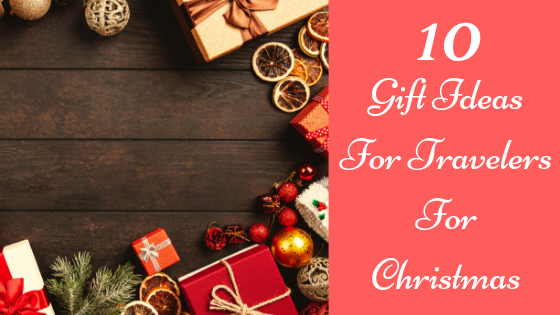 10 Gift Ideas For Travelers ForChristmas